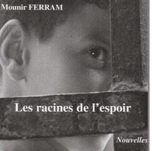 «Les racines de l'espoir», nouveau roman de Mounir Ferram : La nostalgie du pays s'ouvre sur l'inattendu