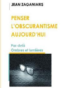 Nouvel ouvrage de Jean Zaganiaris :  Penser l'obscurantisme aujourd'hui