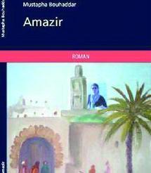 «Amazir», roman de Mustapha Bouhaddar  : Les aventures d'un libre-penseur
