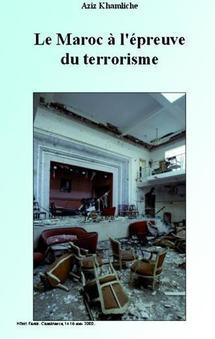 """""""Le Maroc à l'épreuve du terrorisme"""" de Aziz Khamliche : Et le terrorisme continue (1)"""