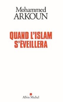 """Quand l'Islam s'éveillera"" de Mohammed Arkoun"