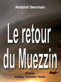 """""""Le retour du muezzin"""" dans les rayons : Abdellah Bensmain signe son nouveau roman"""