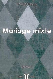 «Mariage mixte», un roman d'Ahmed Hijaoui : Le «Je» qui ne parle pas de «Nous»
