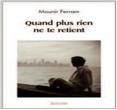"""""""Quand plus rien ne te retient"""" , nouveau roman de Mounir Ferram"""