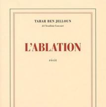 Taher Benjelloun : L'ablation est un roman dur et violent