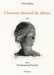 """""""L'homme descend du silence"""", le nouveau-né de Driss Ksikes"""