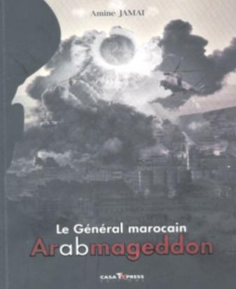 """Parution du nouveau roman d'Amine Jamaï """"Le Général marocain Arabmageddon"""" Fiction préventive"""