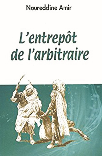 """""""L'Entrepôt de l'arbitraire"""", une fiction historique signée Noureddine Amir"""