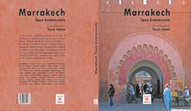 """Parution de """"Marrakech: Lieux évanescents"""", un ouvrage collectif visant à préserver les lieux historiques de la ville ocre"""