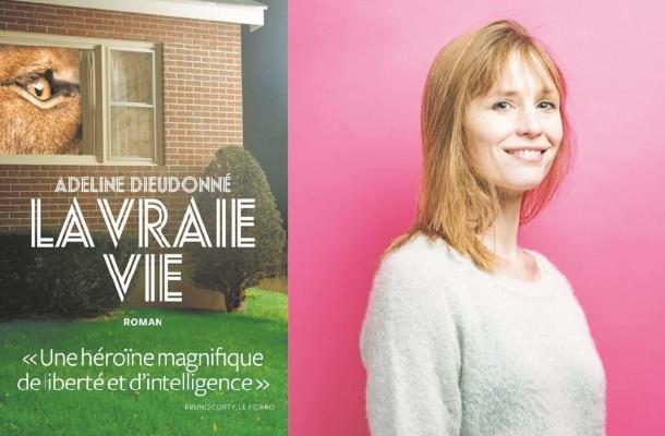 """""""La vraie vie"""", un premier roman très réussi d'Adeline Dieudonné"""