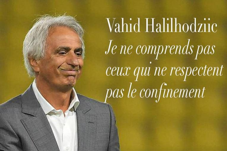 Vahid Halilhodziic : Je ne comprends pas ceux qui ne respectent pas le confinement