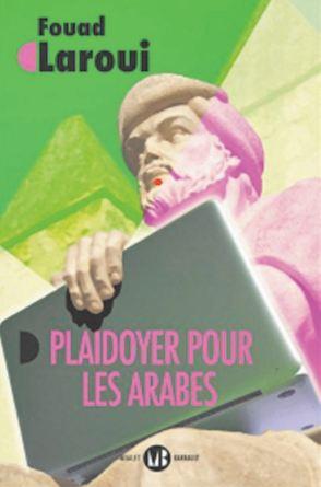"""""""Plaidoyer pour les Arabes """" , nouvel ouvrage de l'écrivain marocain Fouad Laroui"""