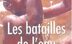 """""""Les batailles de l'eau"""" de Mohamed Larbi Bouguerra : Soif d'espoir"""