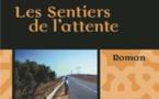 """""""Les sentiers de l'attente"""",   un roman d'amour du Maroc des années soixante-dix"""