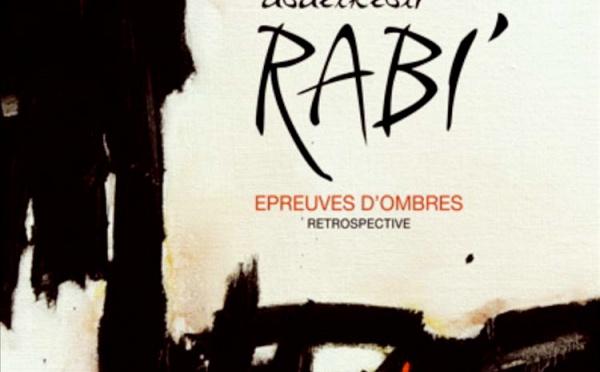 """Exposition rétrospective  :  Abdelkébir Rabi'  dévoile ses """"Epreuves d'ombres"""""""