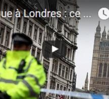 Attaque à Londres : ce que l'on sait