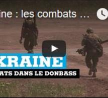Ukraine : les combats se poursuivent dans le Donbass