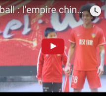 Reporters : Football, l'empire chinois contre-attaque
