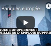 Banques européennes : des milliers d'emplois supprimés