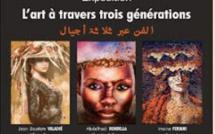 """L'exposition """"L'Art à travers trois générations """" , du 2 au 18 octobre à Rabat"""